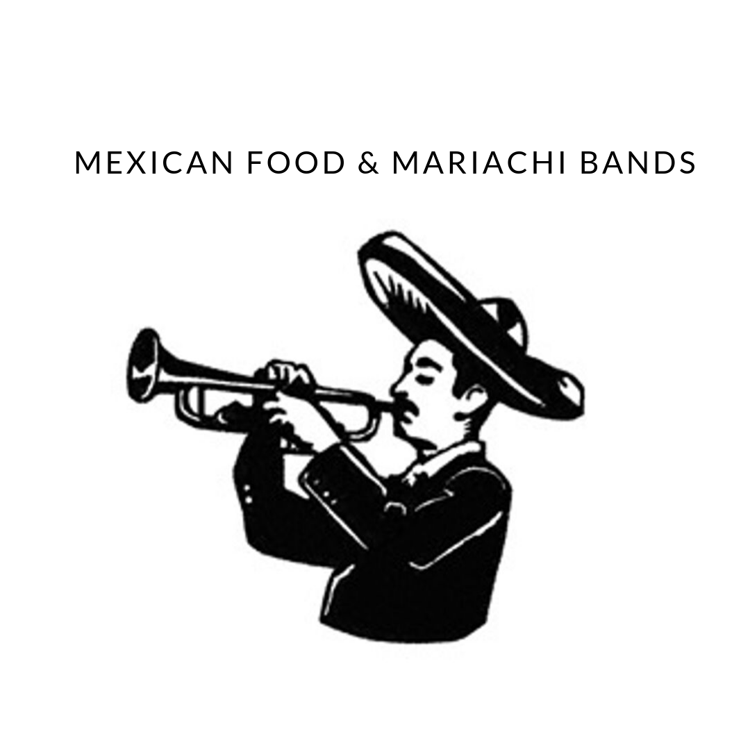 Mexican Food and Mariachi Bands
